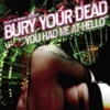 Bury Your Dead - You Had Me At Hello (Reissue)