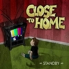 Close To Home - Standby