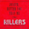 The Killers - Joseph, Better You Than Me