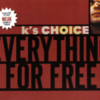 K's Choice - Everything  For Free