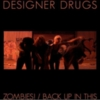 Designer Drugs - Zombies! / Back Up In This