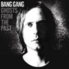 Bang Gang - Ghosts From The Past