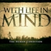 With Life In Mind - The Human Condition