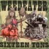 Weedeater - Sixteen Tons