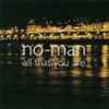 No-Man - All That You Are