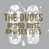 The Dudes - Blood Guts Bruises Cuts