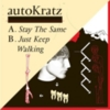 autoKratz - Stay the Same / Just Keep Walking