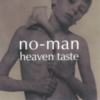 No-Man - Heaven Taste