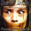 Six Ft Ditch - Faces Of Death