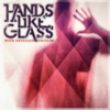 Hands Like Glass - With Unveiled Faces