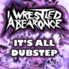 iwrestledabearonce - Its All Dubstep