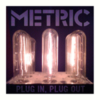 Metric - Plug In Plug Out