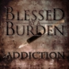 Blessed By A Burden - Addiction