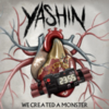 Yashin - We Created A Monster