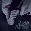 The Calm Blue Sea - Arrivals & Departures