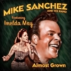 Mike Sanchez and His Band - Almost Grown