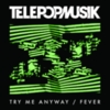 Télépopmusik - Try Me Anyway / Fever