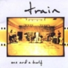 Train - One And A Half