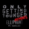 Elliphant - Only Getting Younger (Remixes)