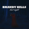 Brandy Kills - Last Night