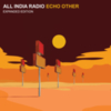 All India Radio - Echo Other (Expanded Edition)