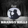 Brandy Kills - Quiet