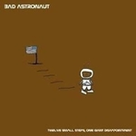 Bad Astronaut - Twelve Small Steps, One Giant Disappointment