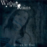 Within The Ruins - Driven By Fear