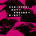 Kubichek! - Not Enough Night