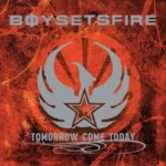 Boy Sets Fire - Tomorrow Come Today