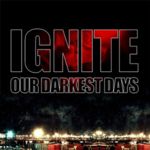 Ignite - Our Darkest Days (Limited Tour Edition)