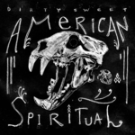 Dirty Sweet - American Spiritual
