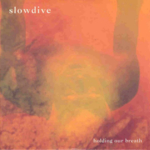 Slowdive - Holding Our Breath