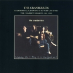 The Cranberries - Everybody Else Is Doing It So Why Can't We? (The Complete Sessions 1991-1993)