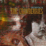 The Cranberries - Uncertain