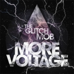 The Glitch Mob - More Voltage