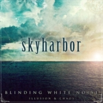 Skyharbor - Blinding White Noise: Illusion and Chaos