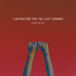 I Am Waiting For You Last Summer - Lights Go Out