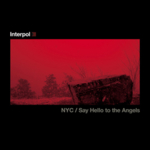 Interpol - Say Hello To The Angels / NYC