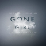 Trent Reznor and Atticus Ross - Gone Girl (Soundtrack from the Motion Picture)