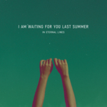 I Am Waiting For You Last Summer - In Eternal Lines
