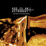 God Is An Astronaut - The End of the Beginning (2011 Remastered Edition)