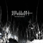 God Is An Astronaut - Far from Refuge (2011 Remastered Edition)