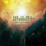 God Is An Astronaut - Age of the Fifth Sun (2011 Remastered Edition)