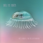 Hope Sandoval & The Warm Inventions - Until The Hunter