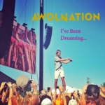 AWOLNATION - I've Been Dreaming