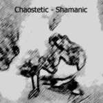 Chaostetic - Shamanic