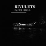 Rivulets - In Our Circle