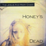 The Jesus And Mary Chain - Honey's Dead [Deluxe Edition]