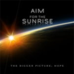 Aim For The Sunrise - The Bigger Picture; Hope